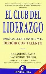 El club del liderazgo : monólogos entrañables para dirigir con talento (Narrativa empresarial)