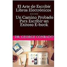 El Arte de Escribir Libros Electrónicos - Un Camino Probado Para Escribir un Exitoso E-book (Spanish Edition)