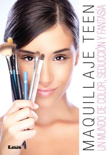 Maquillaje Teen. Un mundo de color, seducción y fantasía. por Liliana González Revro