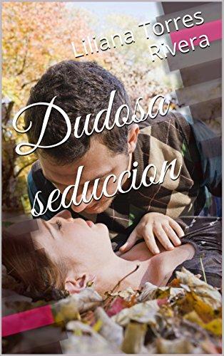 Dudosa seduccion por Liliana Torres Rivera