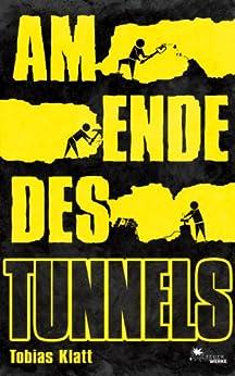 Am Ende des Tunnels: Der Roman zum Steglitz-Coup von [Klatt, Dr. Tobias]