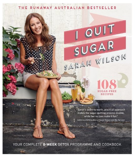 I Quit Sugar: Your Complete 8-Week Detox Program and Cookbook by Sarah Wilson (2014-01-02)