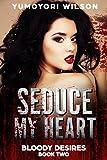 #9: SEDUCE MY HEART (Bloody Desires Book 2)