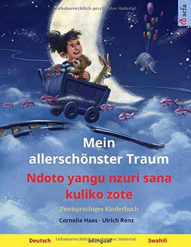 Mein allerschönster Traum - Ndoto yangu nzuri sana kuliko zote (Deutsch - Swahili): Zweisprachiges Kinderbuch
