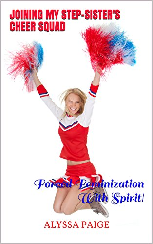 Joining my step sisters cheer squad forced feminization with joining my step sisters cheer squad forced feminization with spirit by paige fandeluxe PDF