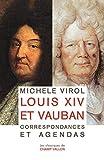 Louis XIV et Vauban : Correspondances et agendas
