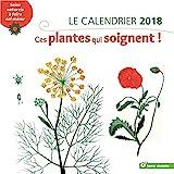 Le calendrier. Ces plantes qui soignent ! : Soins naturels à faire soi-même