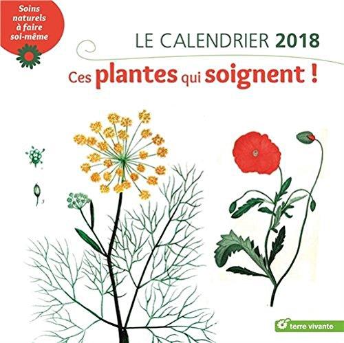 Le calendrier. Ces plantes qui soignent ! : Soins naturels  faire soi-mme