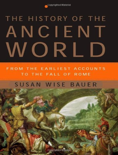 The History of the Ancient World: From the Earliest Accounts to the Fall of Rome by Susan Wise Bauer (2007) Hardcover