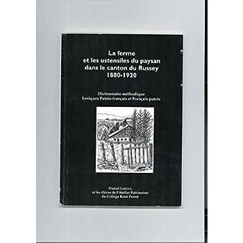 La ferme et les ustensiles du paysan dans le canton du Russey, 1880-1920 : Dictionnaire méthodique, lexiques patois-français et français-patois
