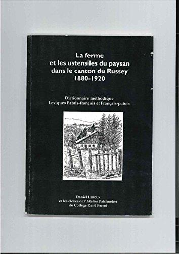 La ferme et les ustensiles du paysan dans le canton du Russey, 1880-1920 : Dictionnaire méthodique, lexiques patois-français et français-patois par Daniel Leroux