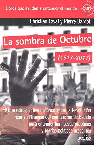 Sombra de Octubre (1917-2017), La. Una retrospectiva histórica sobre la Revoluci (360º Claves Contemporáneas) por Pierre/Laval Dardot