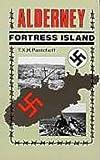 Alderney: Fortress Island by T. X. F. Pantcheff (1982-01-01)
