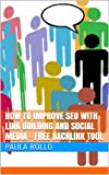 SEO 2014: How To Improve SEO with Link Building and Social Media – Free Backlink Tool (English Edition)