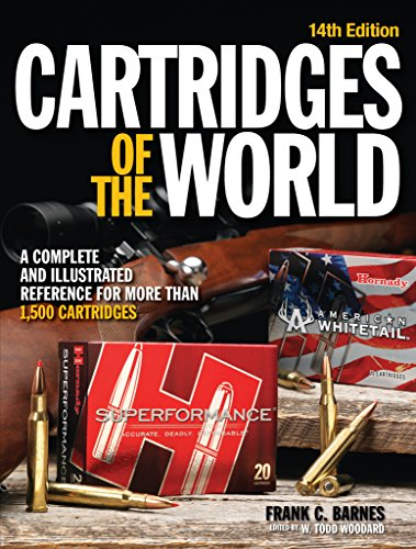Cartridges of the World: A Complete and Illustrated Reference for more that 1500 Cartridges