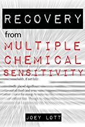 Recovery from Multiple Chemical Sensitivity: How I Recovered After Years of Debilitating MCS by Joey Lott (2015-10-20)