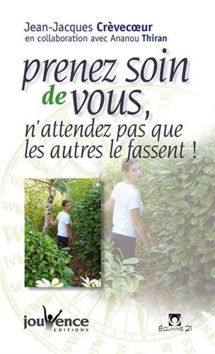 Prenez soin de vous, n'attendez pas que les autres le fassent ! par Jean-Jacques Crèvecoeur, Ananou Thiran