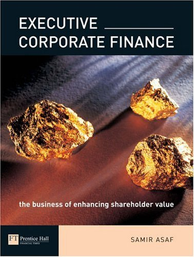 Executive Corporate Finance: The Business of Enhancing Shareholder Value by Samir Asaf (2004-05-20)