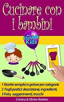 Cucinare con i bambini: Condividete momenti magici con i vostri figli! (eGuide Kids Vol. 2) di [Rebière, Cristina, Rebiere, Olivier]