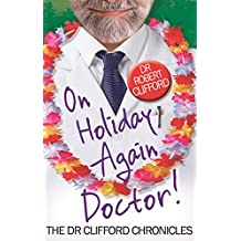 On Holiday Again, Doctor? (The Dr Clifford Chronicles) (English Edition)