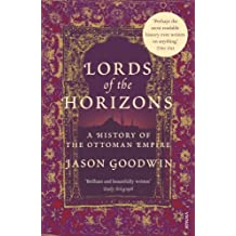 Lords of the Horizons : A History of the Ottoman Empire by Jason Goodwin (1999-03-04)