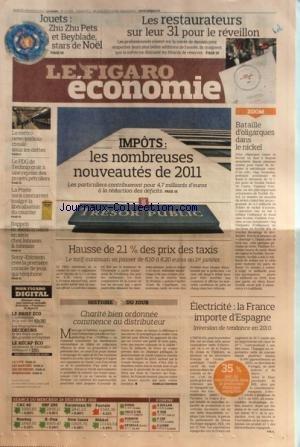 FIGARO ECONOMIE (LE) [No 20656] du 30/12/2010 - JOUETS / ZHU ZHU PETS ET BEYBLADE - IMPOTS / DE NOMBREUSES NOUVEAUTES DE 2011 - BATAILLE D'OLIGARQUES DANS LE NICKEL - HAUSSE DES PRIX DES TAXIS - CHARITE BIEN ORDONNEE COMMENCE AU DISTRIBUTEUR - ELECTRICITE / LA FRANCE IMPORTE D'ESPAGNE - SONY-ERICSSON CREE LA 1ERE CONSOLE DE JEUX QUI TELEPHONE - RAPPELS DE MEDICAMENTS EN SERIE CHEZ JOHNSON ET JOHNSON - LE METRO NEW-YORKAIS CROULE SOUS LES DETTES