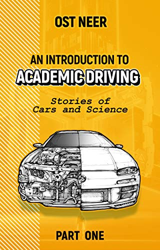 An Introduction to Academic Driving: Stories of Cars and Science - Part One (English Edition)