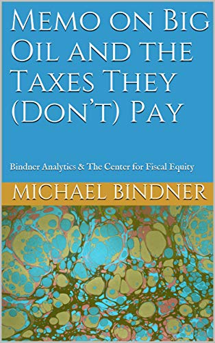 Memo on Big Oil and the Taxes They (Don't) Pay: Bindner Analytics & The Center for Fiscal Equity (English Edition) Memo Center