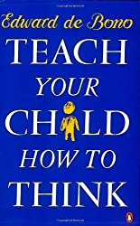 Teach Your Child How to Think by Edward De Bono (1990-01-01)