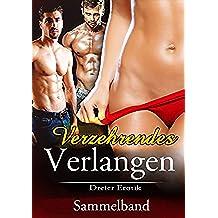 EROTIK ROMANE: SAMMELBAND - Verzehrendes Verlangen (Dreierbeziehung, Erotik, Liebe, Lust, Leidenschaft) (German Edition)