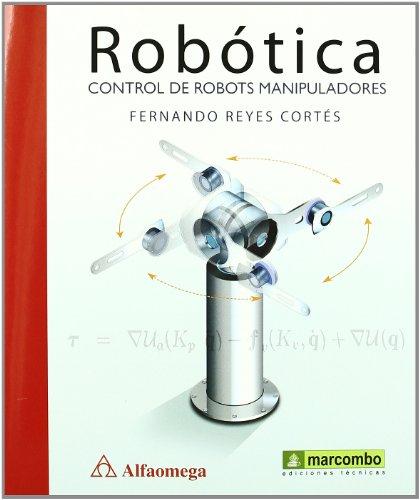 Robótica: Control de Robots Manipuladores por Fernando Reyes Cortés