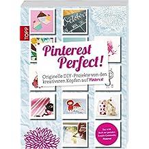 Pinterest Perfect!: Originelle DIY-Projekte von den kreativsten Köpfen auf Pinterest
