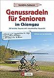 Genussradeln für Senioren im Chiemgau. 30 leichte Touren mit traumhafter Aussicht. Kurze Radtouren mit geringer Steigung und geringer Schwierigkeit.