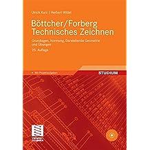 Böttcher/Forberg Technisches Zeichnen: Grundlagen, Normung, Darstellende Geometrie und Übungen