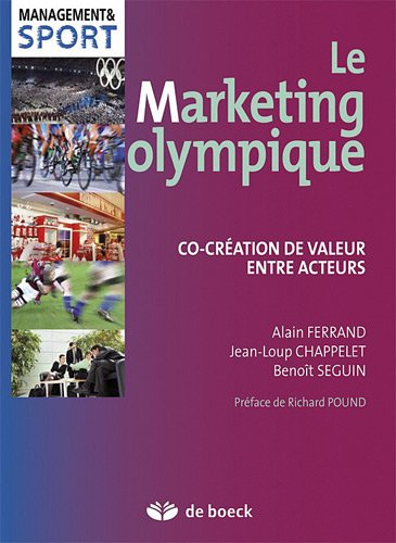 Le marketing olympique : co-création de valeur entre acteurs / Alain Ferrand, Jean-Loup Chappelet, Benoit Séguin | Chappelet, Jean-Loup