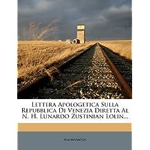 Lettera Apologetica Sulla Repubblica Di Venezia Diretta Al N. H. Lunardo Zustinian Lolin...