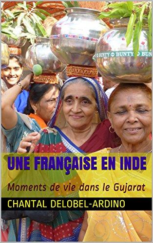 UNE FRANÇAISE EN INDE: Moments de vie dans le Gujarat par Chantal Delobel-Ardino