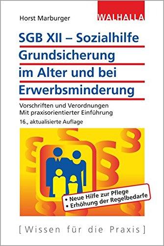 SGB XII - Sozialhilfe: Grundsicherung im Alter und bei Erwerbsminderung - Vorschriften und Verordnungen; Mit praxisorientierter Einführung