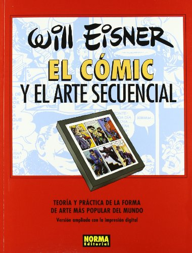 El comic y el arte secuencial / Comics and Sequential Art: Teoria Y Practica De La Forma De Arte Mas Popular Del Mundo: Version ampliada con la ... Principles and Practices from the Legendary C