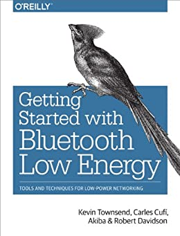 Getting Started with Bluetooth Low Energy: Tools and Techniques for Low-Power Networking par [Townsend, Kevin, Cufí, Carles, Akiba, Davidson, Robert]