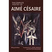 The Complete Poetry of Aimé Césaire: Bilingual Edition (Wesleyan Poetry Series)