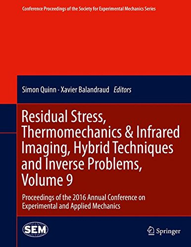Residual Stress, Thermomechanics & Infrared Imaging, Hybrid Techniques and Inverse Problems, Volume 9: Proceedings of the 2016 Annual Conference on ... Society for Experimental Mechanics Series)