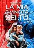La Mia Rivincita Sei Tu: Romance Sport Young Adult (The...