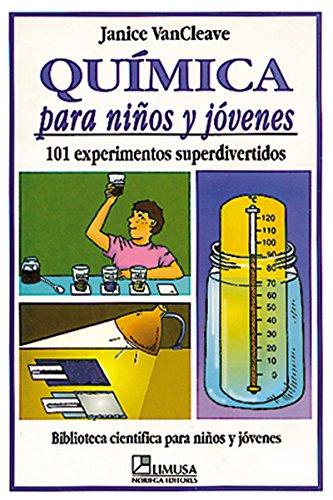 Quimica Para Ninos y Jovenes - 101 Experimentos (Biblioteca Cientifica Para Ninos Y Jovenes) por Janice Pratt VanCleave