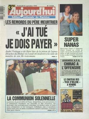 AUJOURD'HUI [No 15568] du 23/09/1994 - LES REMORDS DU PERE MEURTRIER - ANDRE VERLAQUE - LA COMMUNION SOLENNELLE - SAMUEL SIRAT - MGR DECOURTRAY - LE CHATEAU DES YEUX D'HELENE A VENDRE - JOURNEE RPR - CHIRAC A L'OFFENSIVE - MARIE-ANNE CHAZEL ET CLEMENTINE CELARIE