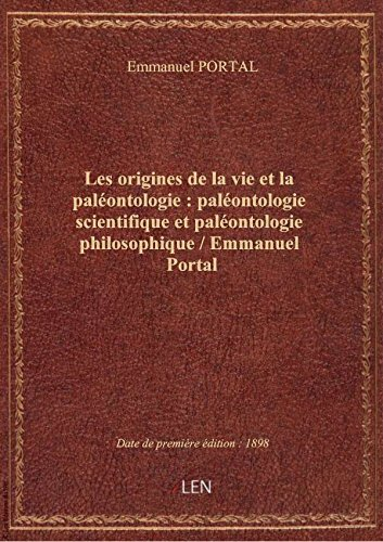 Les origines de la vie et la paléontologie : paléontologie scientifique et paléontologie philosophiq