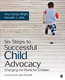 Six Steps to Successful Child Advocacy: Changing the World for Children par [Wright, Amy Conley, Jaffe, Kenneth J.]