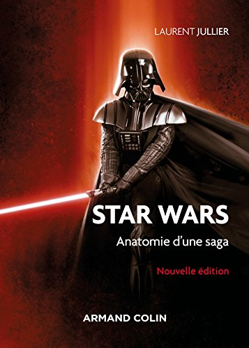 Star Wars - 3e éd. : Anatomie d'une saga (Cinéma / Arts Visuels) par Laurent Jullier