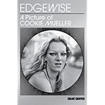 Edgewise: A Picture of Cookie Mueller: Contributions by John Waters, Mink Stole, Gary Indiana, et al.