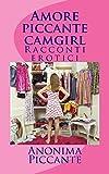 Scarica Libro Amore Piccante Camgirl Racconti Erotici (PDF,EPUB,MOBI) Online Italiano Gratis